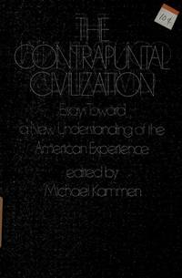 THE CONTRAPUNTAL CIVILIZATION. Essays Toward A New Understanding Of The American Experience.