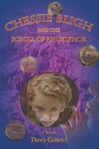 Chessie Bligh and the Scroll of Andelthor (SIGNED) by  Thora Gabriel - Paperback - Signed First Edition - 2006 - from Eliabooks and Biblio.com
