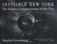 Invisible New York: the Hidden Infrastructure of the City (Creating the North American Landscape)