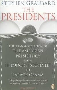 The Presidents - the Transformation of the American Presidency from Theodore Roosevelt to Barack Obama