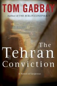 The Tehran Conviction: A Novel of Suspense