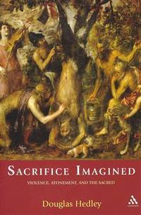 Sacrifice Imagined: Violence, Atonement and the Sacred