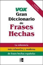 image of Vox Gran Diccionario de Frases Hechas : Vox Dictionary of Spanish Idioms