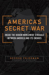 image of America's Secret War: Inside the Hidden Worldwide Struggle Between America and Its Enemies