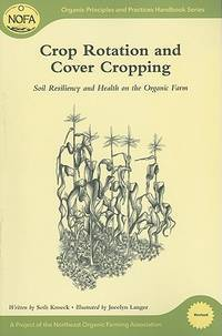NOFA Guides Set: Crop Rotation and Cover Cropping: Soil Resiliency and Health on the Organic Farm...