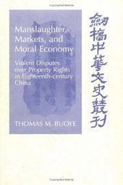 Manslaughter, Markets, and Moral Economy: Violent Disputes over Property Rights in Eighteenth-Century China (Cambridge Studies in Chinese History, Literature and Institutions) by Thomas M. Buoye - Hardcover - 2000-07-31 - from Ergodebooks and Biblio.com