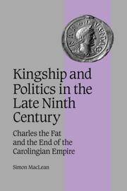 Kingship and Politics in the Late Ninth Century: Charles the Fat and the End of the Carolingian Empire by Simon MacLean - Hardcover - 2003 - from Revaluation Books (SKU: __0521819458)
