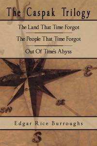 The Caspak Trilogy: The Land That Time Forgot, The People That Time Forgot, Out Of Times Abyss by  Edgar Rice Burroughs  - Paperback  - 09/10/2008  - from Greener Books Ltd (SKU: 1636605)