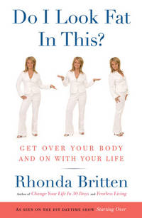 DO I LOOK FAT IN THIS? Get Over Your Body & On With Your Life