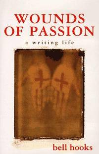 Wounds of Passion, a Writing Life