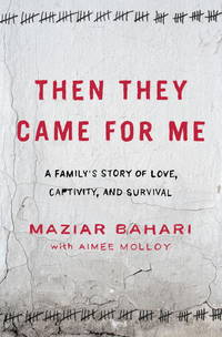 Then They Came for Me: A Family's Story of Love, Captivity, and Survival Bahari, Maziar and...