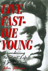 Live Fast-Die Young remembering the Short Life of James Dean