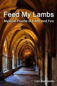 'Feed My Lambs Mystical Poems Of Earth And Fire
