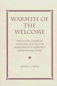 Warmth Of The Welcome : The Social Causes Of Economic Success For Immigrants In Different Nations...