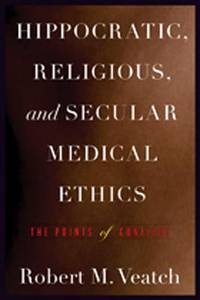 Hippocratic, Religious, and Secular Medical Ethics: The Points of Conflict