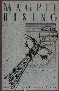 Magpie Rising : Sketches from the Great Plains by  Merrill C Gilfillan - Signed First Edition - 1988 - from Ash Grove Heirloom Books (SKU: 004807)