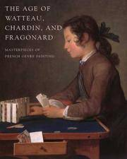 The Age of Watteau, Chardin, and Fragonard: Masterpieces of French Genre Painting