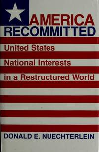 America Recommitted - United States National Interests in a Restructured World