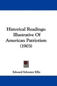 image of Historical Readings: Illustrative Of American Patriotism (1903)