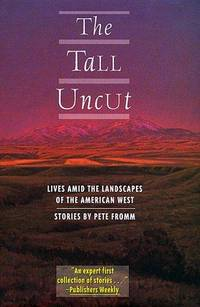 The Tall Uncut: Lives Amid the Landscapes of the American West
