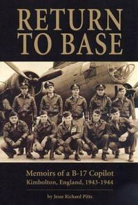 Return to Base: Memoirs of a B-17 Copilot Kimbolton, England, 1943-1944