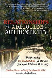 RELATIONSHIPS FROM ADDICTION TO AUTHENTICITY: Understanding Co-Sex Addiction--A Spiritual Journey To Wholeness & Serenity