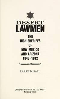 Desert Lawmen: The High Sheriffs of New Mexico and Arizona 1846-1912