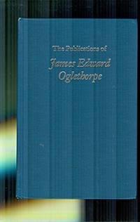 The Publications of James Edward Oglethorpe