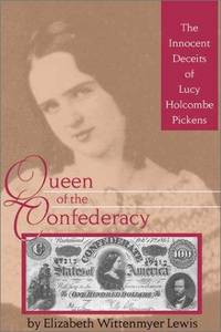 Queen of the Confederacy: The Innocent Deceits of Lucy Holombe Pickens