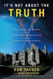 It's Not About the Truth: The Untold Story of the Duke Lacrosse Rape Case and the Lives It...