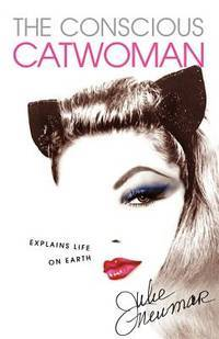 The Conscious Catwoman Explains Life on Earth (First Edition)