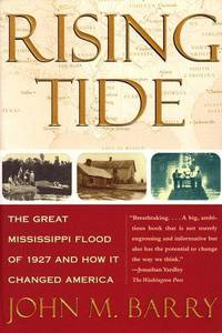 RISING TIDE: THE GREAT MISSISSIPPI FLOOD OF 1927 AND HOW IT CHANGED AMERICA by  John M Barry - Signed First Edition - 1997 - from A. Parker's Books, Inc. (SKU: 48139)