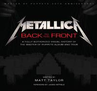 Metallica: Back to the Front: A Fully Authorized Visual History of the Master of Puppets Album and Tour (SIGNED)