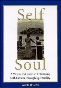 Self and Soul: A Woman's Guide to Enhancing Self-Esteem Through Spirituality