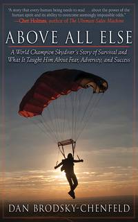 Above All Else: A World Champion Skydiver's Story of Survival and What It Taught Him about...