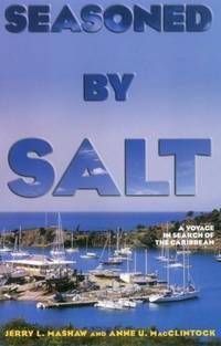 Seasoned by Salt: A Voyage in Search of the Caribbean by Jerry L. Mashaw; Anne U. MacClintock - Paperback - 1st Edition - 2007 - from Noosa Book Shop (SKU: ABE-1567655572820)