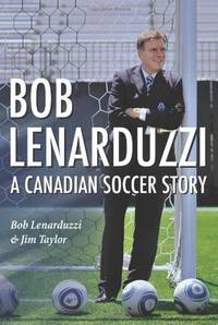 Bob Lenarduzzi: A Canadian Soccer Story
