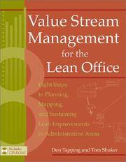 Value Stream Management for the Lean Office: Eight Steps to Planning, Mapping, & Sustaining...