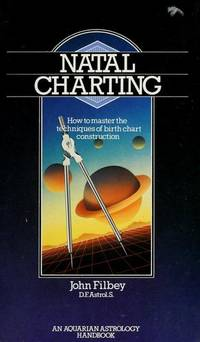 Natal Charting: How to Master the Techniques of Birth Chart Construction