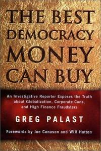 The Best Democracy Money Can Buy: An Investigative Reporter Exposes the Truth About...