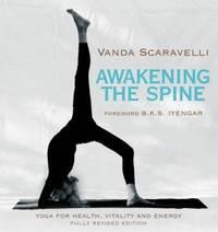 AWAKENING THE SPINE: Yoga For Health, Vitality & Energy (new edition)