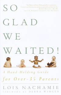 So Glad We Waited!: A Hand-Holding Guide for Over-35 Parents