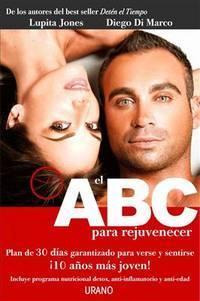 EL abc para rejuvenecer / ABC to Rejuvenate: Plan De 30 Dias Garantizado Para Verse Y Sentirse:...