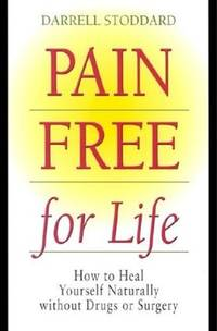 Pain Free for Life: how to Heal Yourself naturally Without Drugs or Surgery