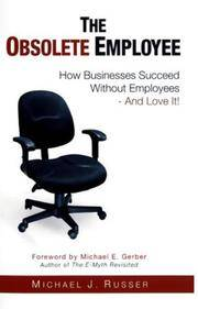 The Obsolete Employee: How Businesses Succeed Without Employees - And Love It!