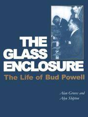 The Glass Enclosure: The Life of Bud Powell (Bayou Jazz Lives S.)