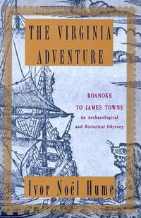 The Virginia Adventure: Roanoke to James Towne: An Archaeological and Historical Odyssey
