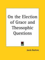 On the Election Of Grace and Theosophic Questions