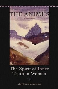 ANIMUS (THE), VOL.1: The Spirit Of Inner Truth In Women