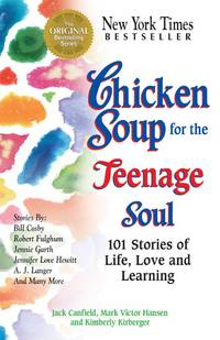Chicken Soup for the Teenage Soul: Stories of Life, Love and Learning (Chicken Soup for the Soul)